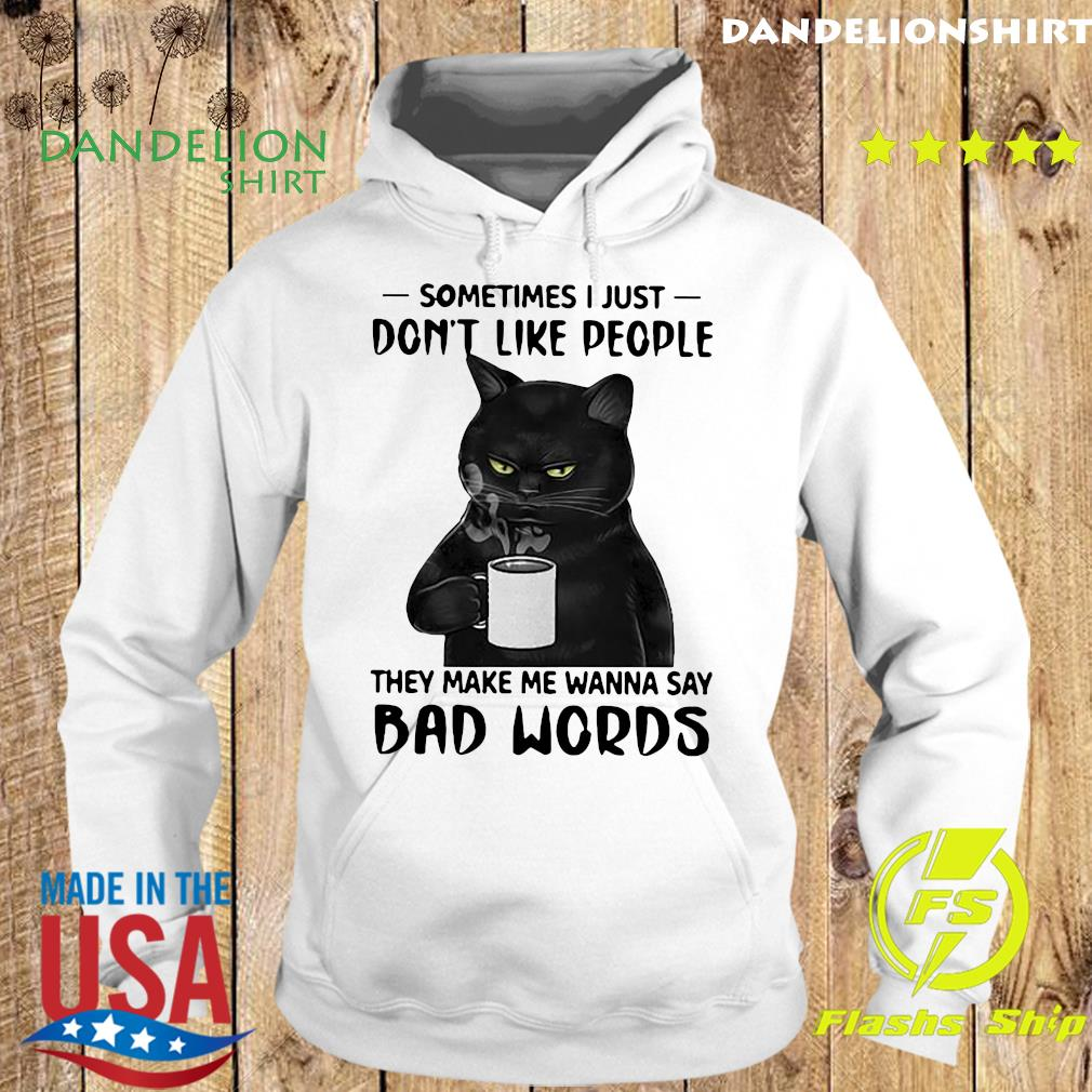 Black Cat Drink Coffee Sometimes I Just Don't Like People They Make Me Wanna Say Bad Words Shirt Hoodie