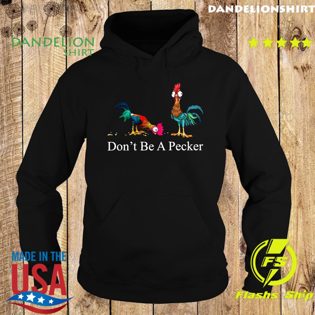 Chickens Don't Be A Pecker Shirt Hoodie