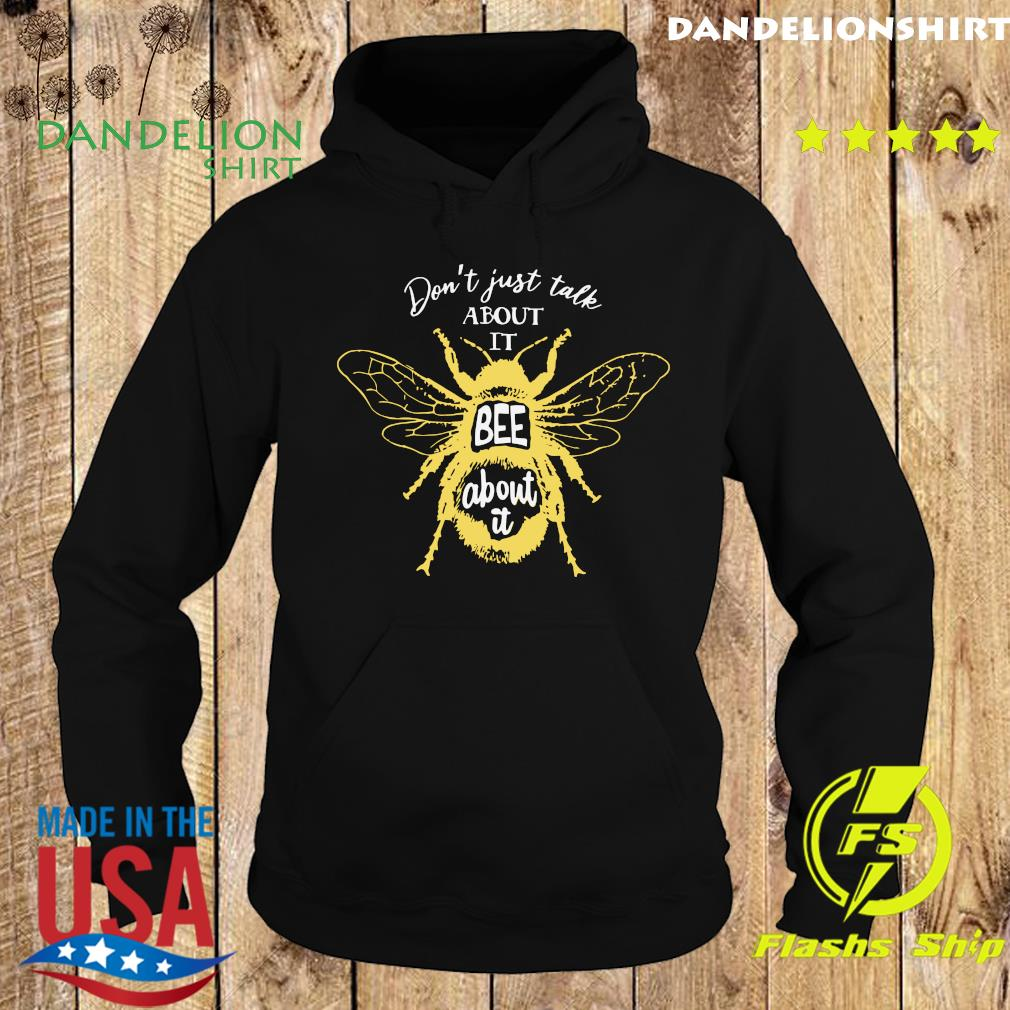 Don't Just Take About It Bee About It Shirt Hoodie