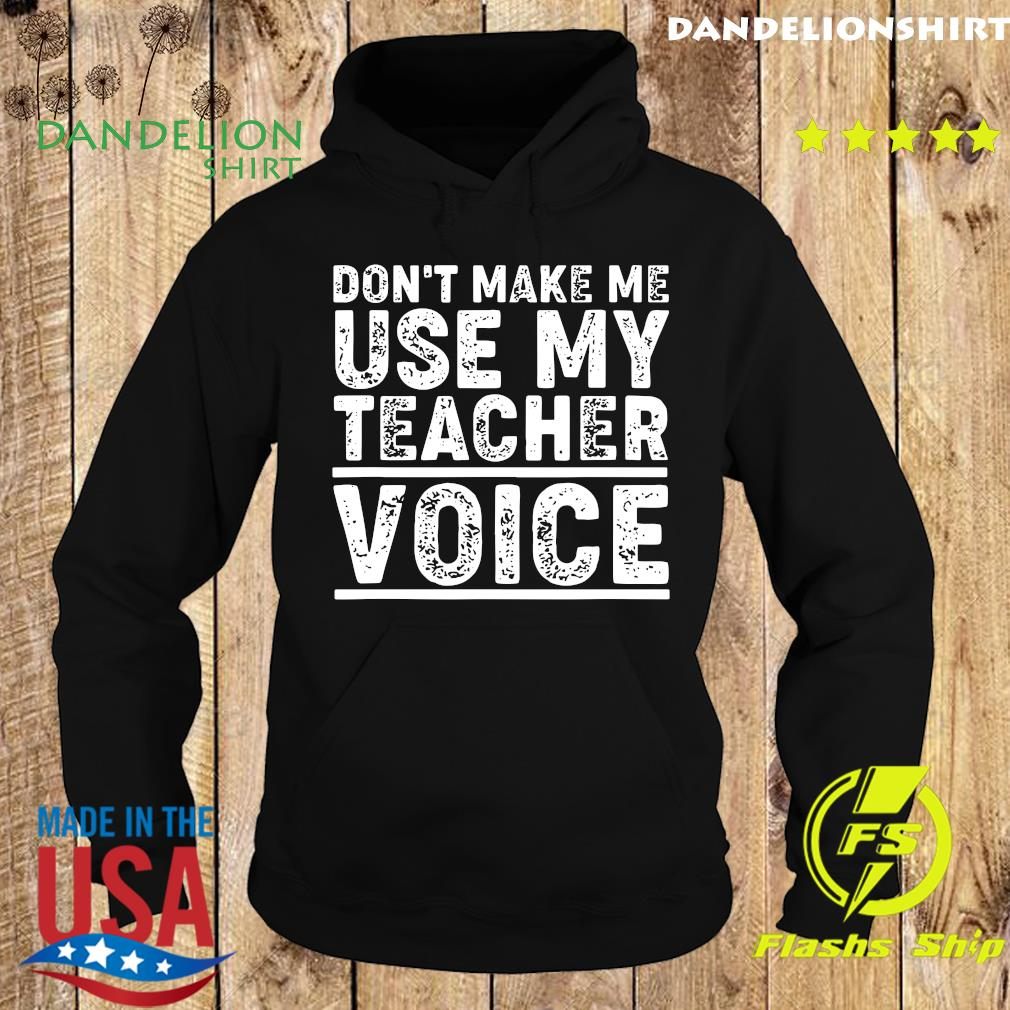 Don't Make Me Use My Teacher Voice Shirt Hoodie