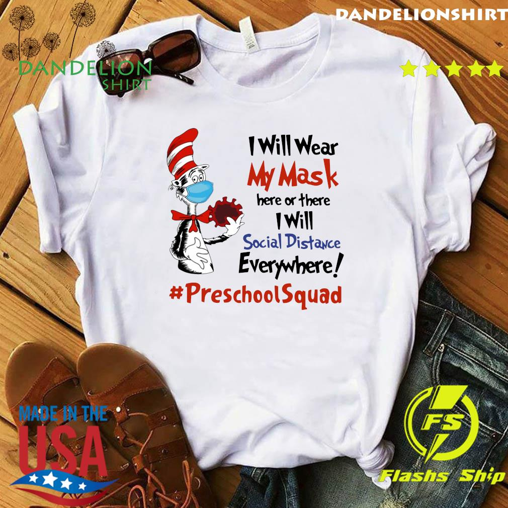 Dr Seuss I Will Wear My Mask Here Or There I Will Social Distancing Everywhere #PreschoolSquad Shirt