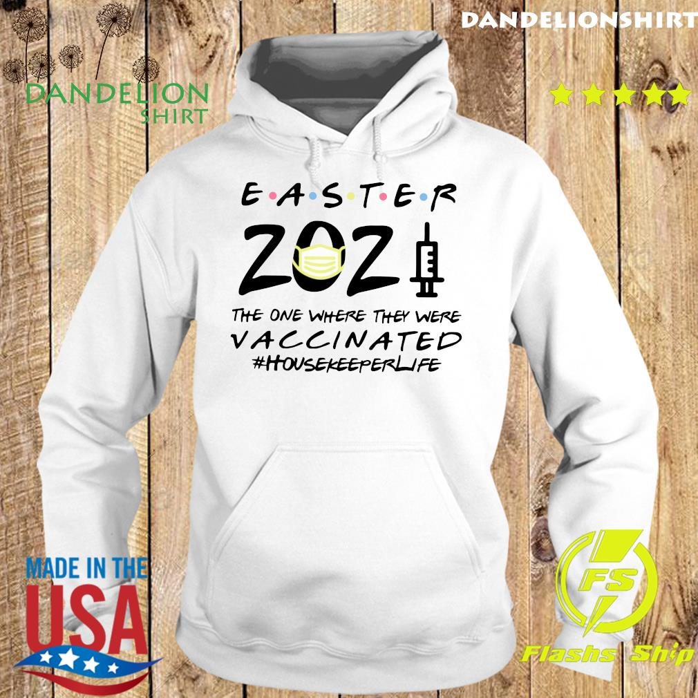 Easter 2021 Mask The One There They Were Vaccinated #Housekeeperlife Shirt Hoodie
