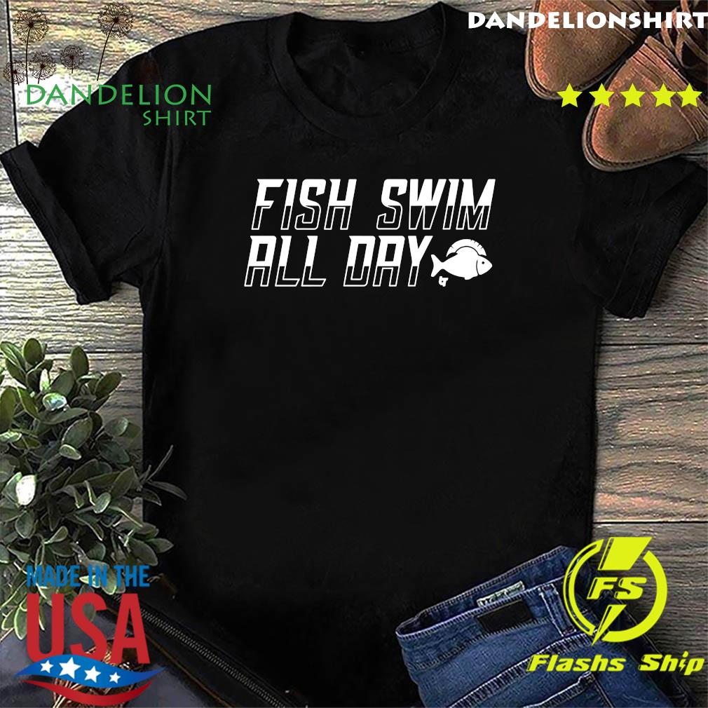Fish Swim All Day Shirt