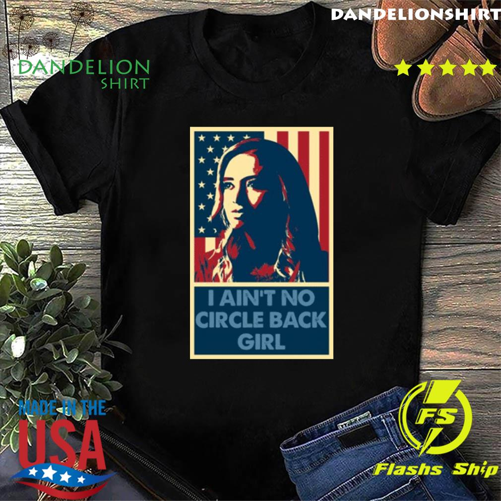 I Aint No Circle Back Girl Kayleigh Mcenany Shirt