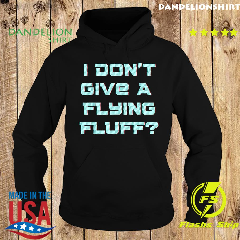 I don't Give A Flying Fluff s Hoodie
