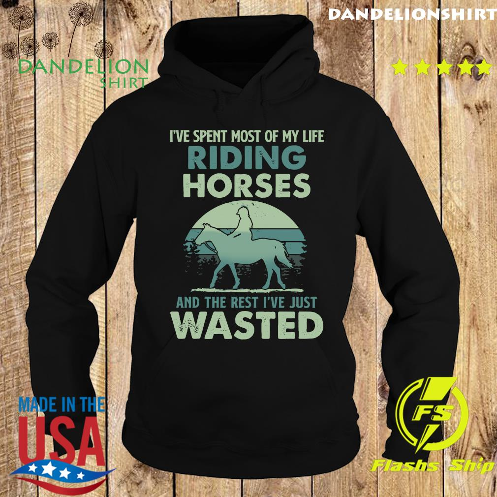 I've Spent Most Of My Life Riding Horses And The Rest I've Just Wasted Shirt Hoodie