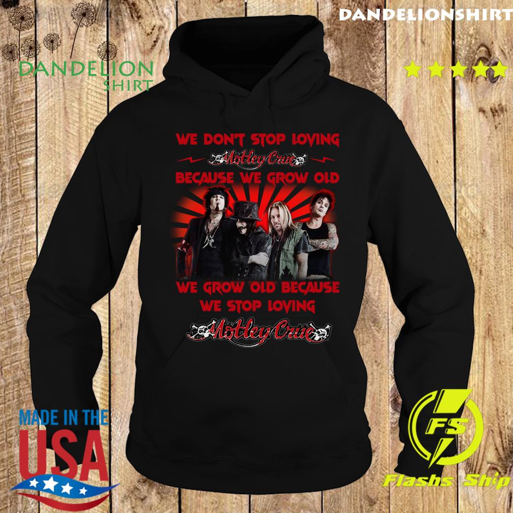 Mötley Crüe We Don't Stop Loving Because We Grow Old Shirt Hoodie