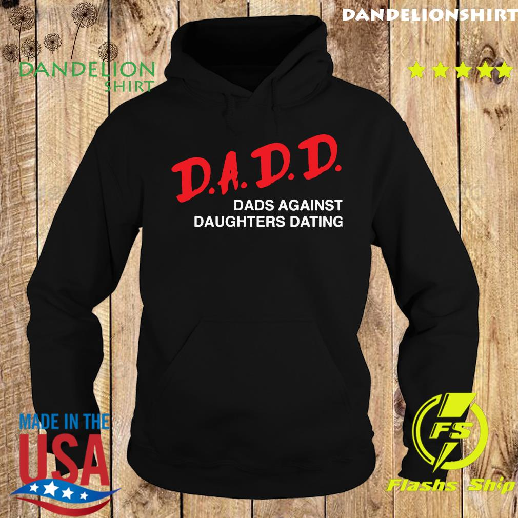 Official 2021 Dadd Dads Against Daughters Dating Shirt Hoodie