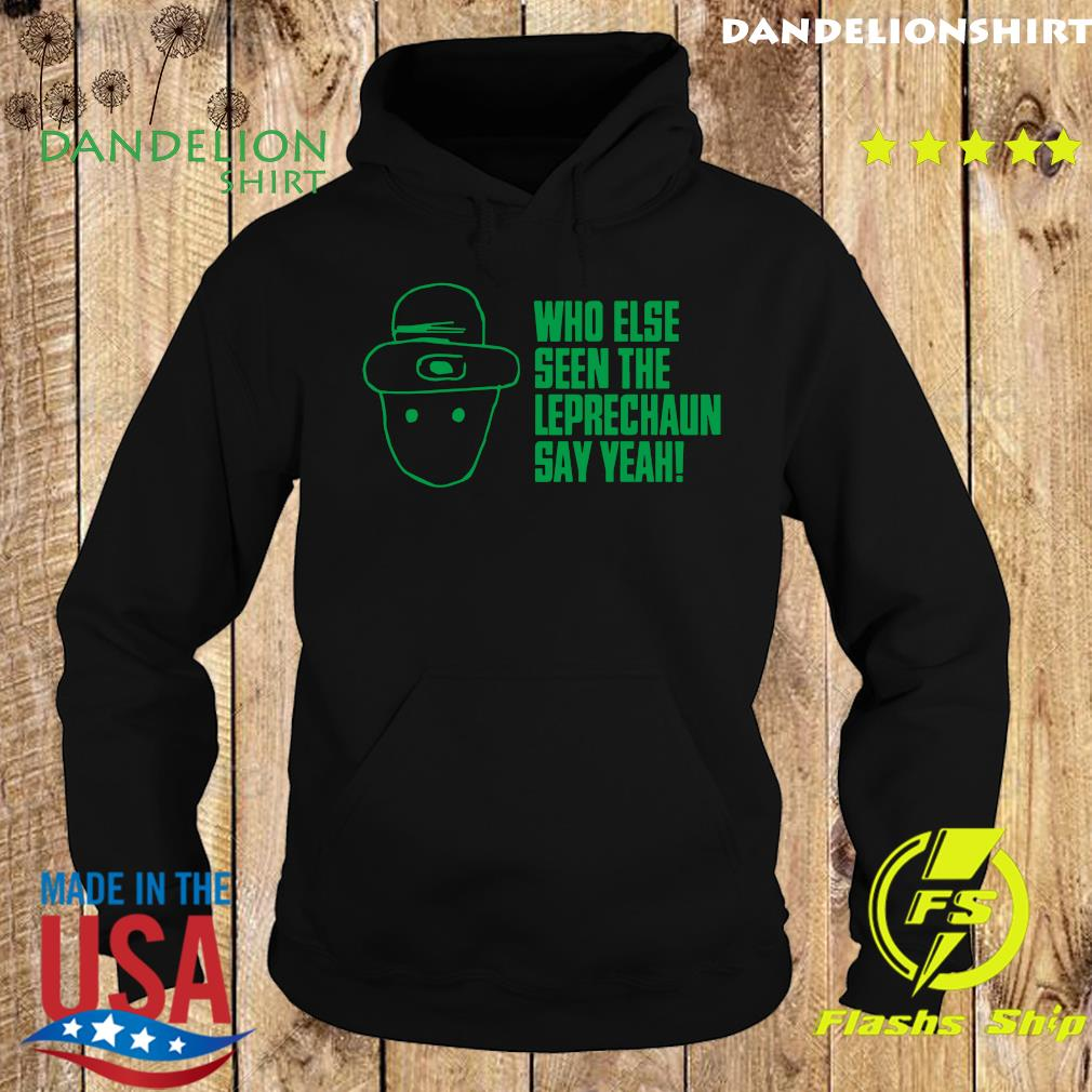 Official Who Else Seen The Leprechaun Shirt Hoodie
