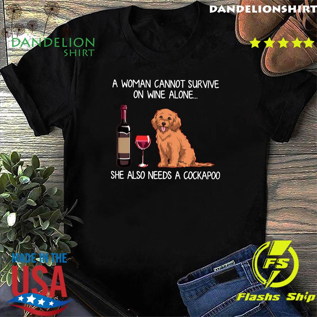 Official A Woman Cannot Survive On Wine Alone She Also Needs A Cockapoo Shirt