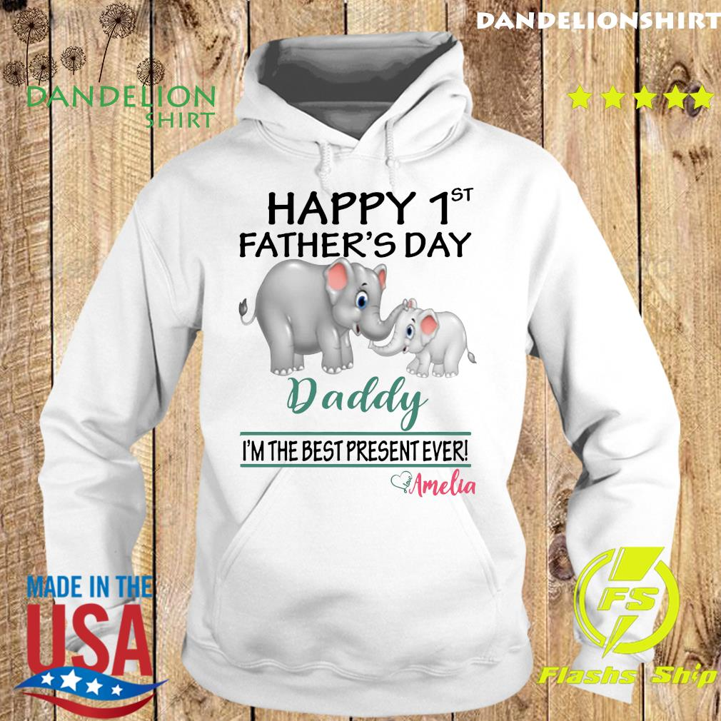 Official Elephants Happy 1st Father's Day Daddy I'm The Best Present Ever Love Amelia Shirt Hoodie