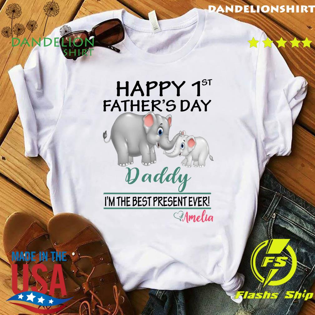 Official Elephants Happy 1st Father's Day Daddy I'm The Best Present Ever Love Amelia Shirt