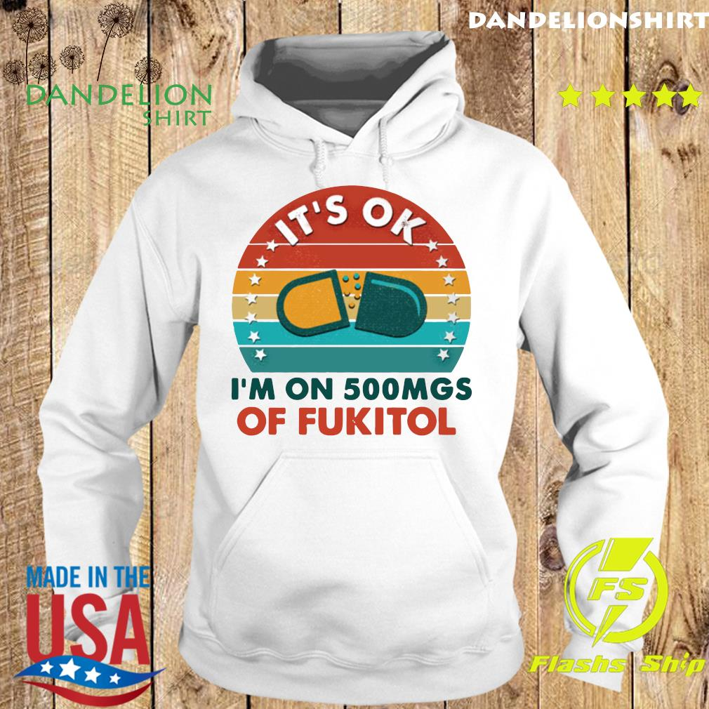 Official It's Ok I'm On 500 Mgs Of Fukitol Vintage Shirt Hoodie