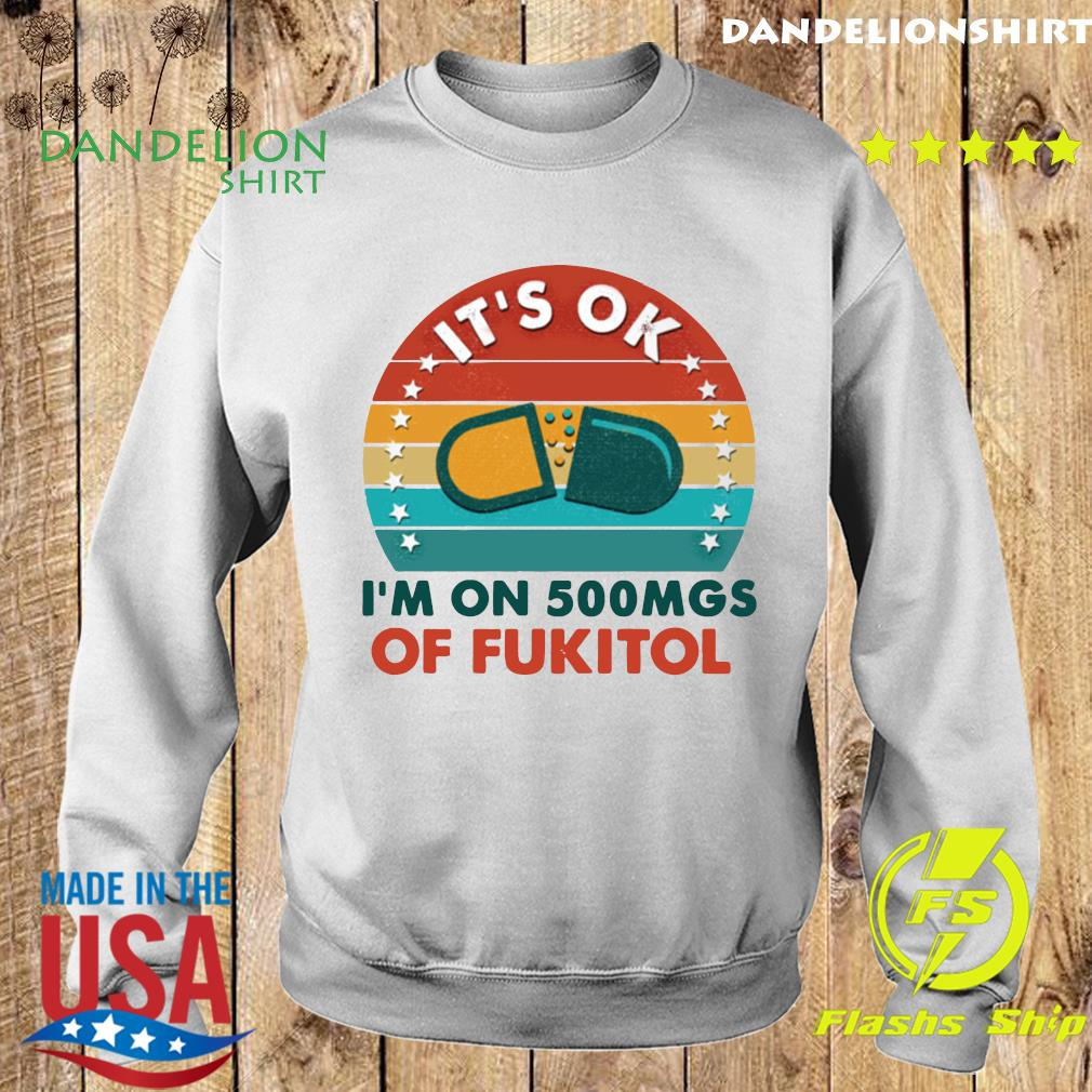 Official It's Ok I'm On 500 Mgs Of Fukitol Vintage Shirt Sweater