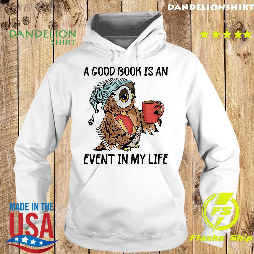 Official Owl A Good Book Is An Event My Life Shirt Hoodie