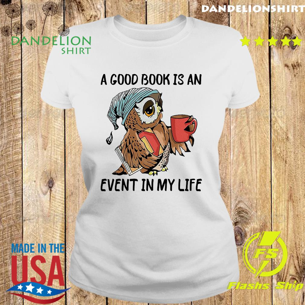 Official Owl A Good Book Is An Event My Life Shirt Ladies tee