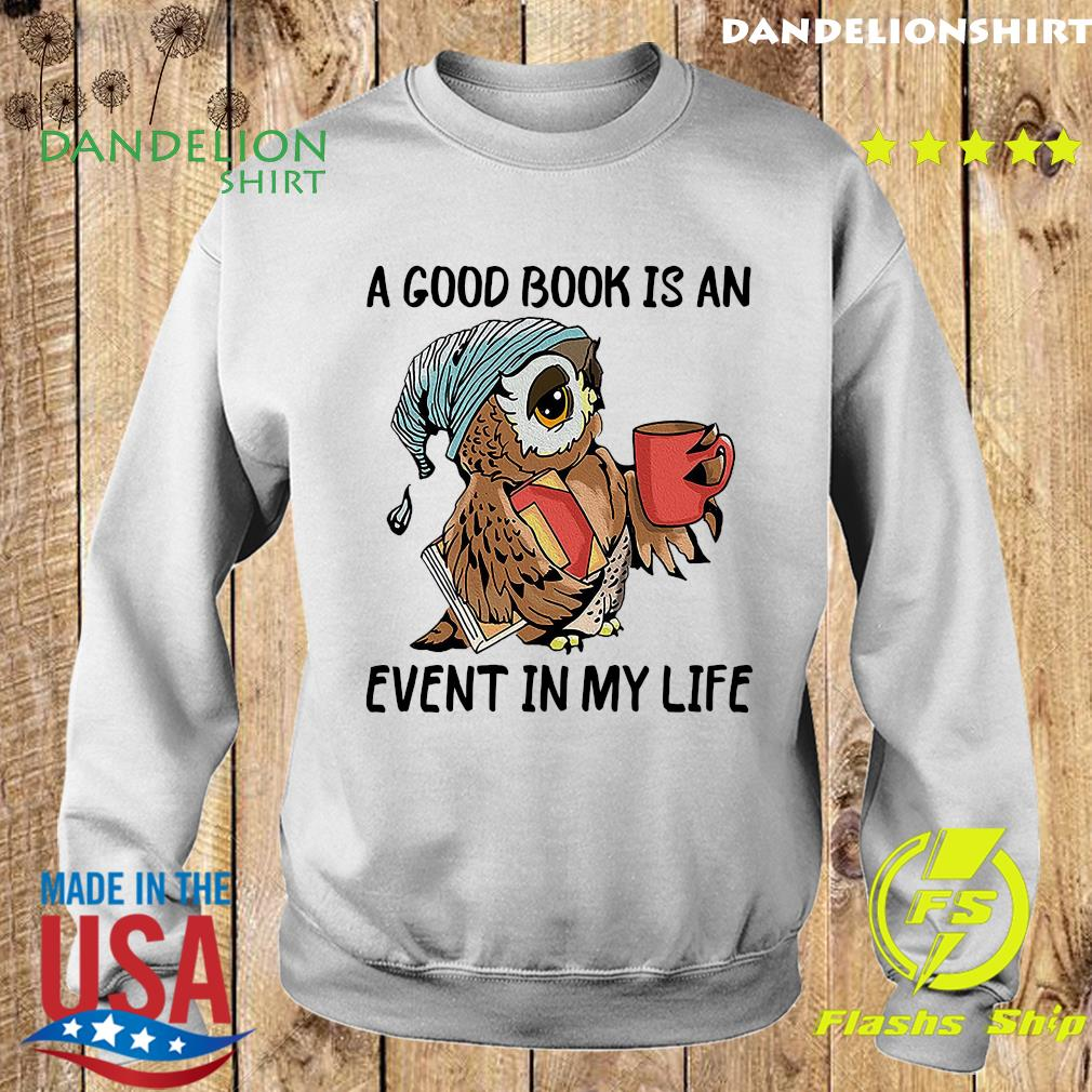 Official Owl A Good Book Is An Event My Life Shirt Sweater