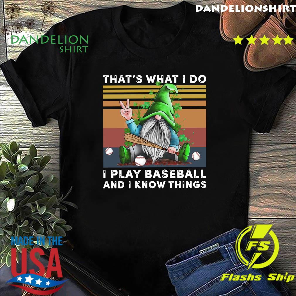 Official St Patrick's Day Gnome That's What I Do I Play Baseball And I Know Things Vintage Shirt