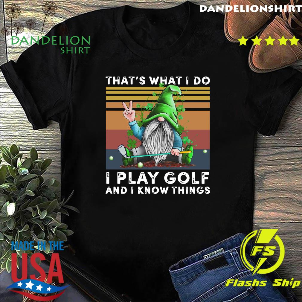 Official St Patrick's Day Gnome That's What I Do I Play Golf And I Know Things Vintage Shirt