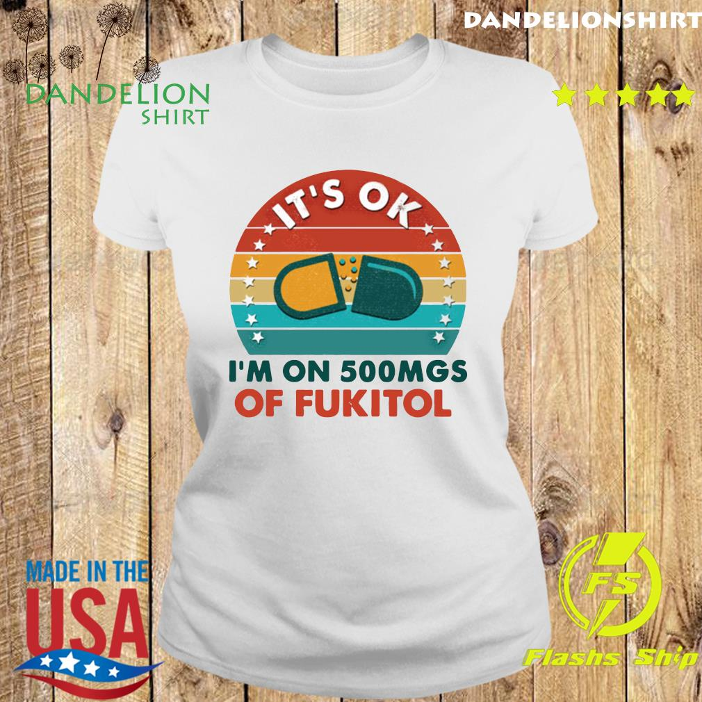 Official It's Ok I'm On 500 Mgs Of Fukitol Vintage Shirt Ladies tee