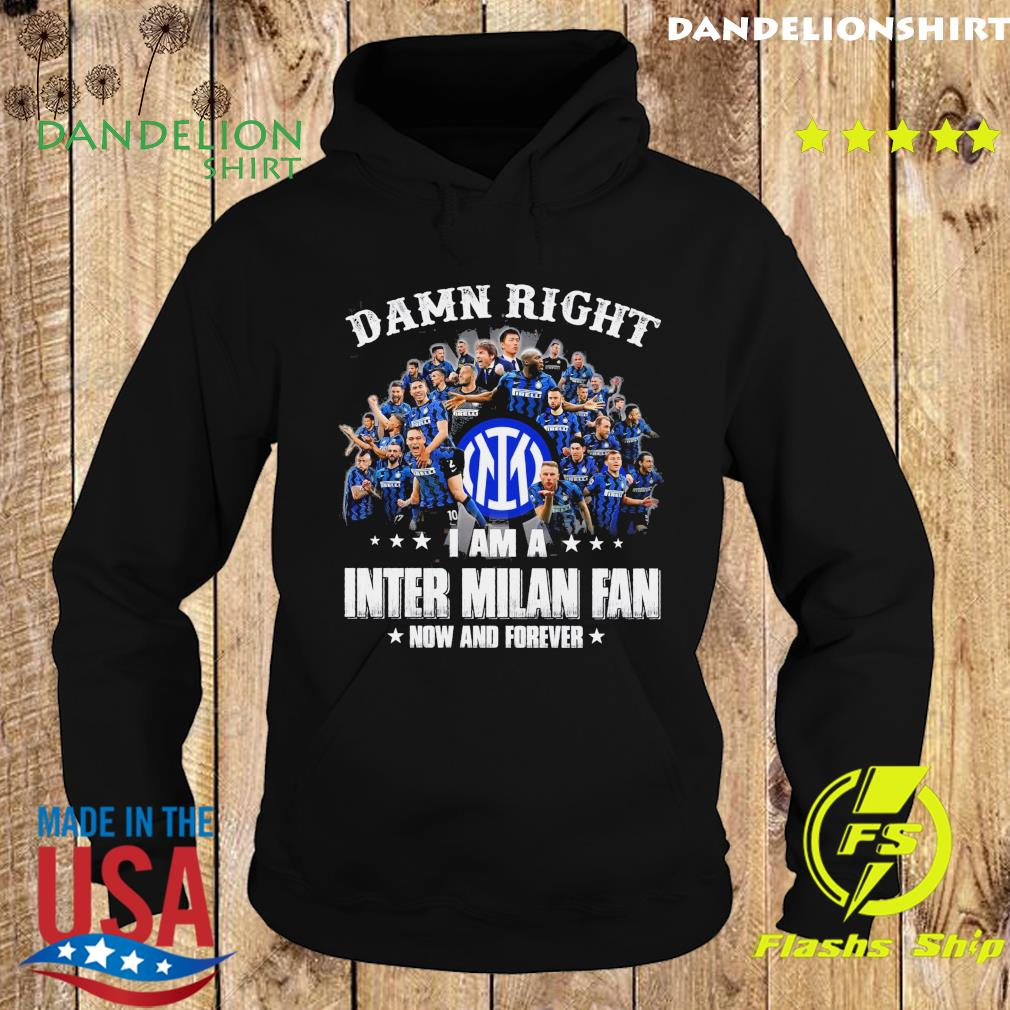 Damn Right I Am A Inter Milan Fan Now And Forever Shirt Hoodie