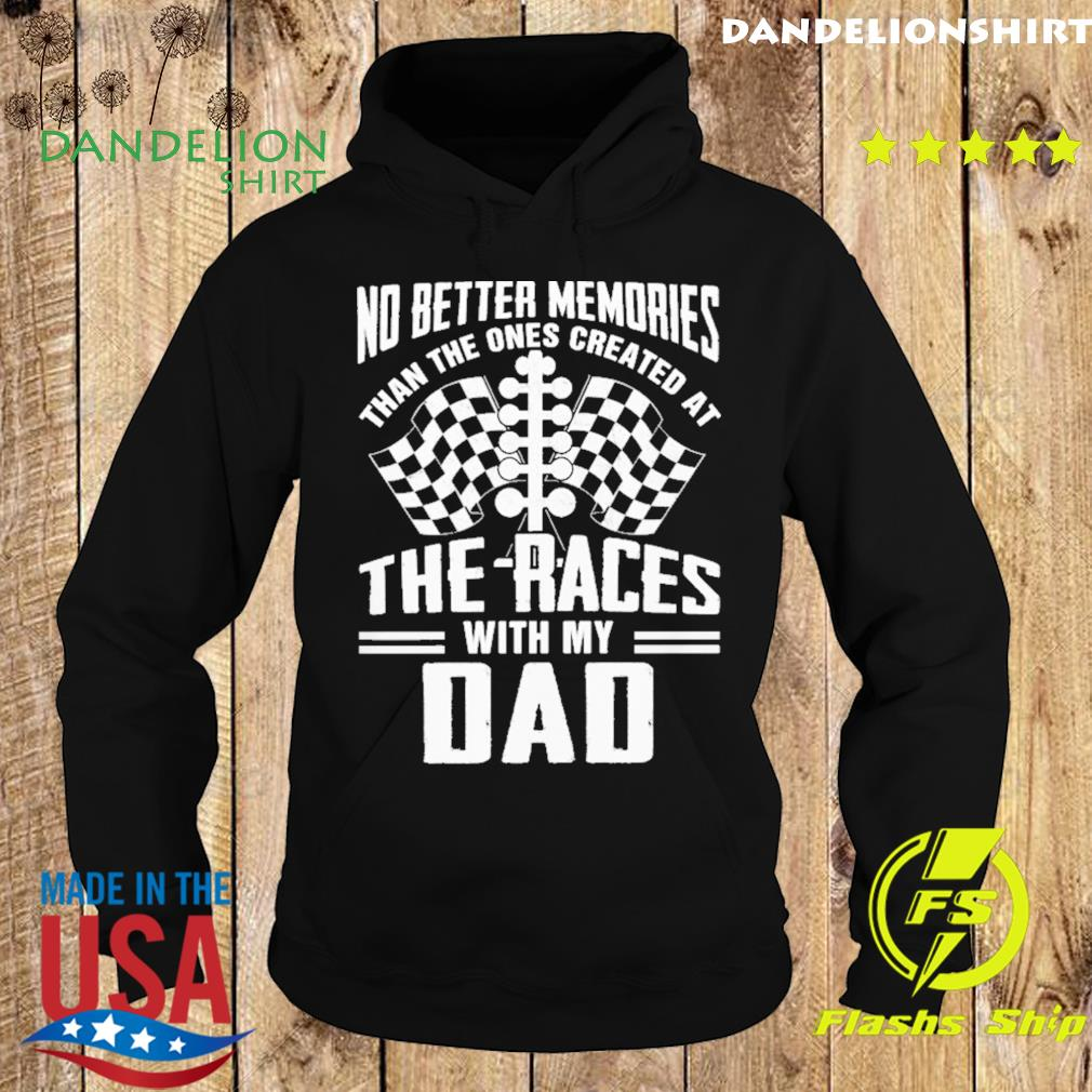 No Better Memories Than The Ones Created At The Races With My Dad - Happy Father's Day 2021 Shirt Hoodie
