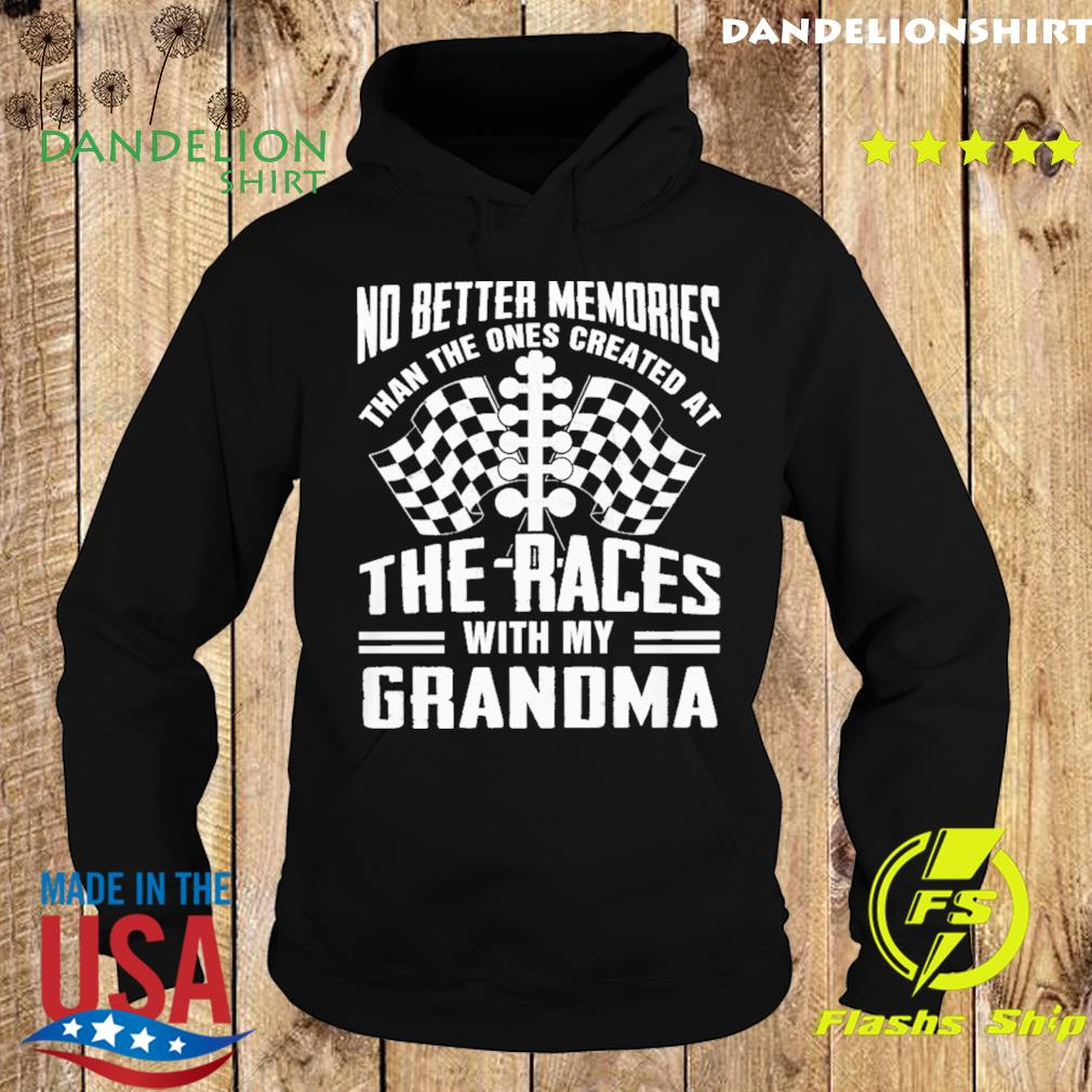 No Better Memories Than The Ones Created At The Races With My Grandma Shirt Hoodie