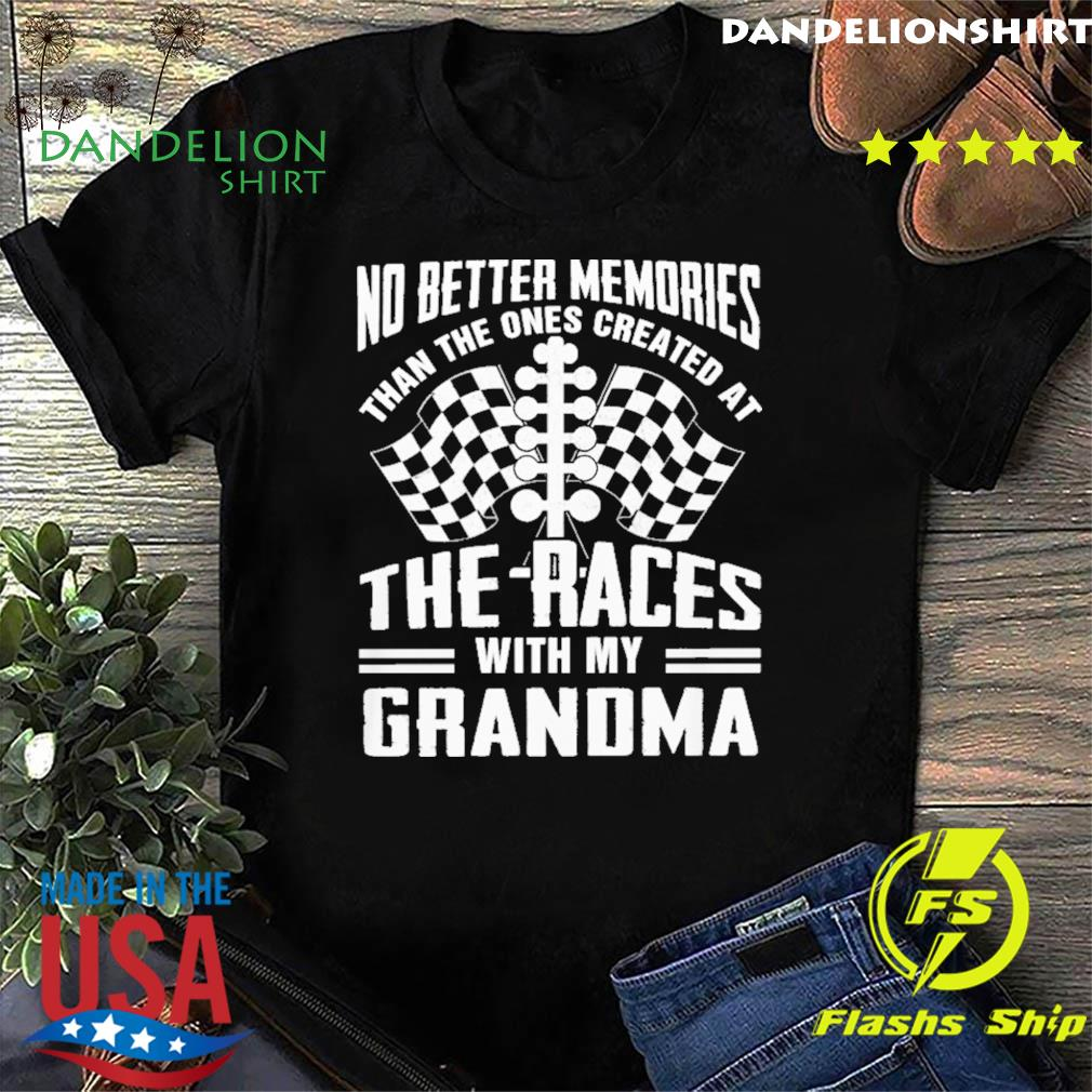 No Better Memories Than The Ones Created At The Races With My Grandma Shirt