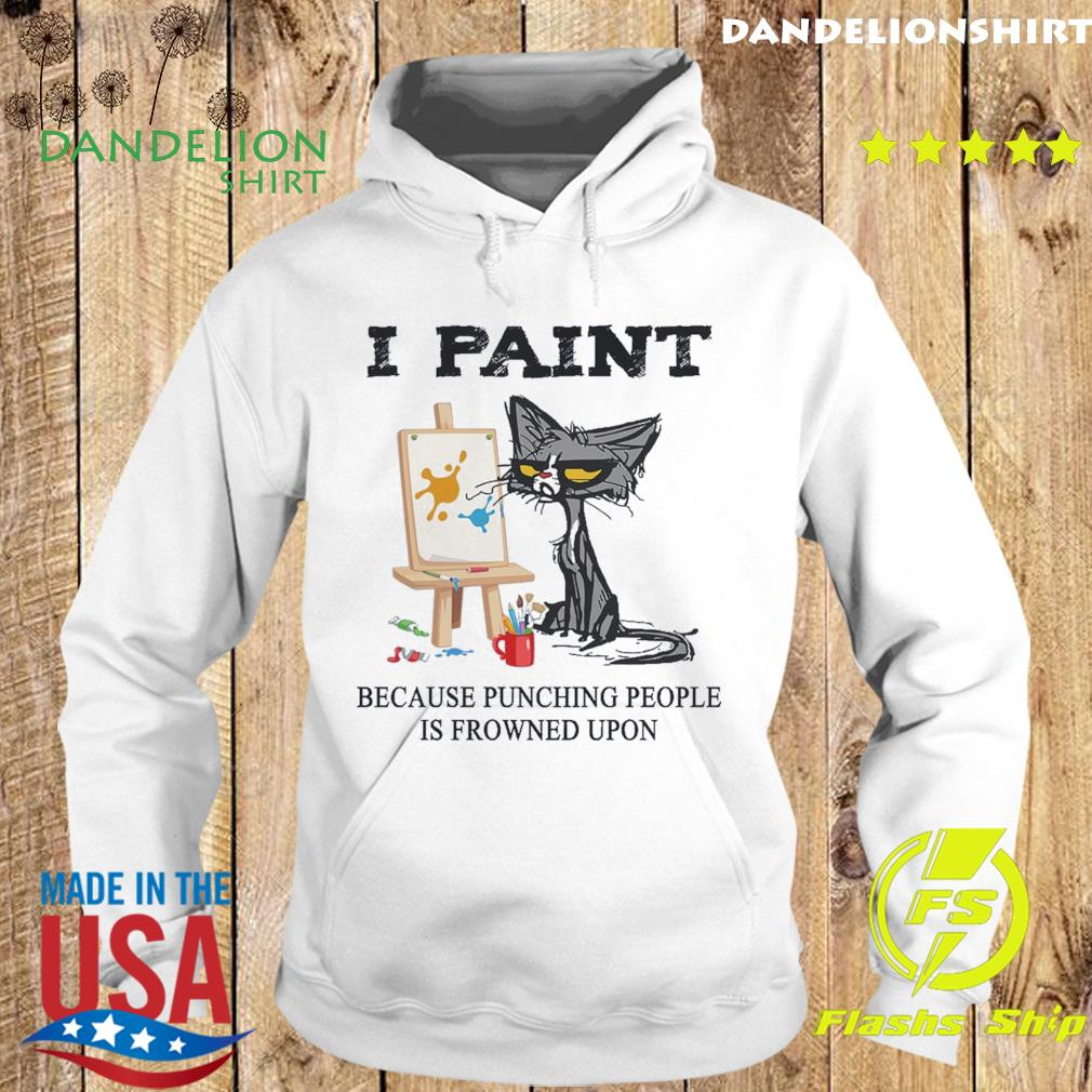 Official Black Cat I Paint Because Punching People Is Frowned Upon Shirt Hoodie
