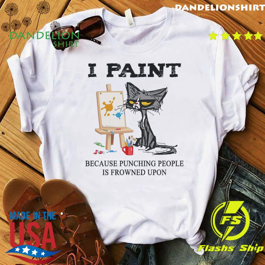 Official Black Cat I Paint Because Punching People Is Frowned Upon Shirt
