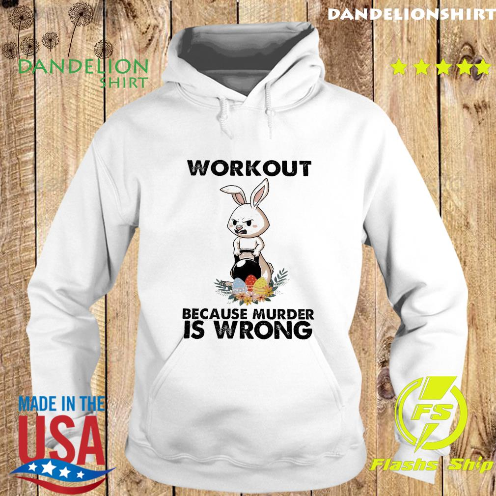 Official Bunny Workout Because Murder Is Wrong Shirt Hoodie