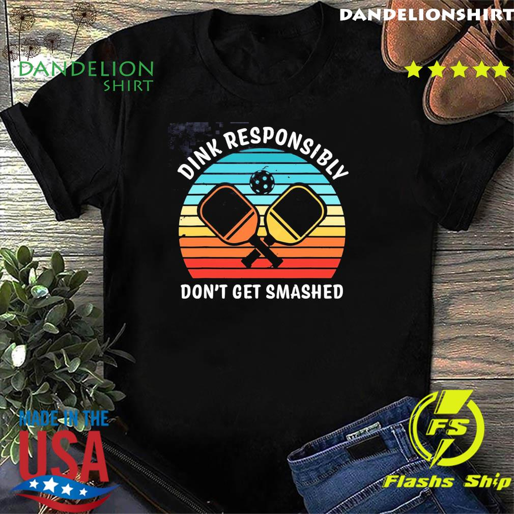 Official Dink Responsibly Don't Get Smashed Vintage Shirt