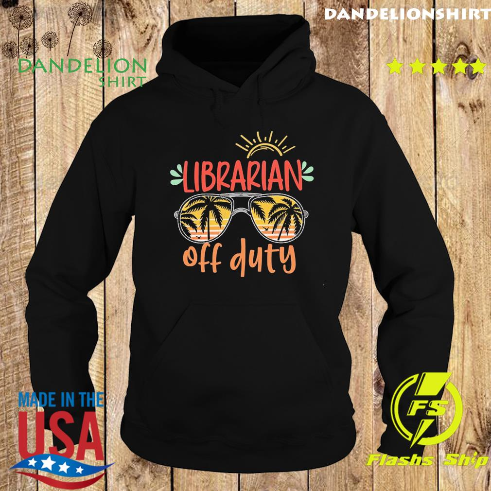Official Librarian Off Duty - Happy Summer 2021 Shirt Hoodie