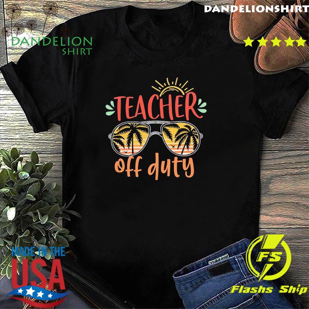 Official Teacher Off Duty - Happy Summer 2021 Shirt