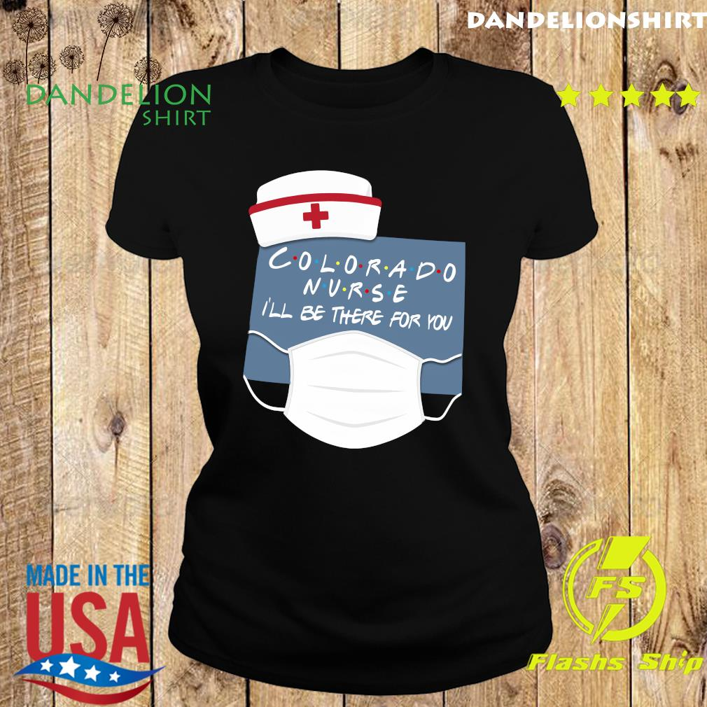 Colorado Nurse i'll be there for you s Ladies tee