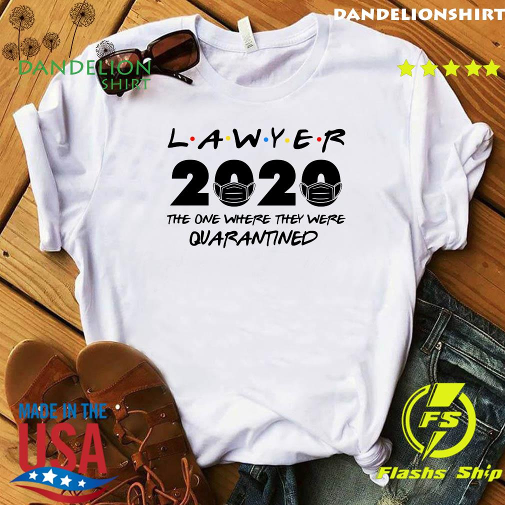 Lawyer 2020 the one where they were quarantined shirt