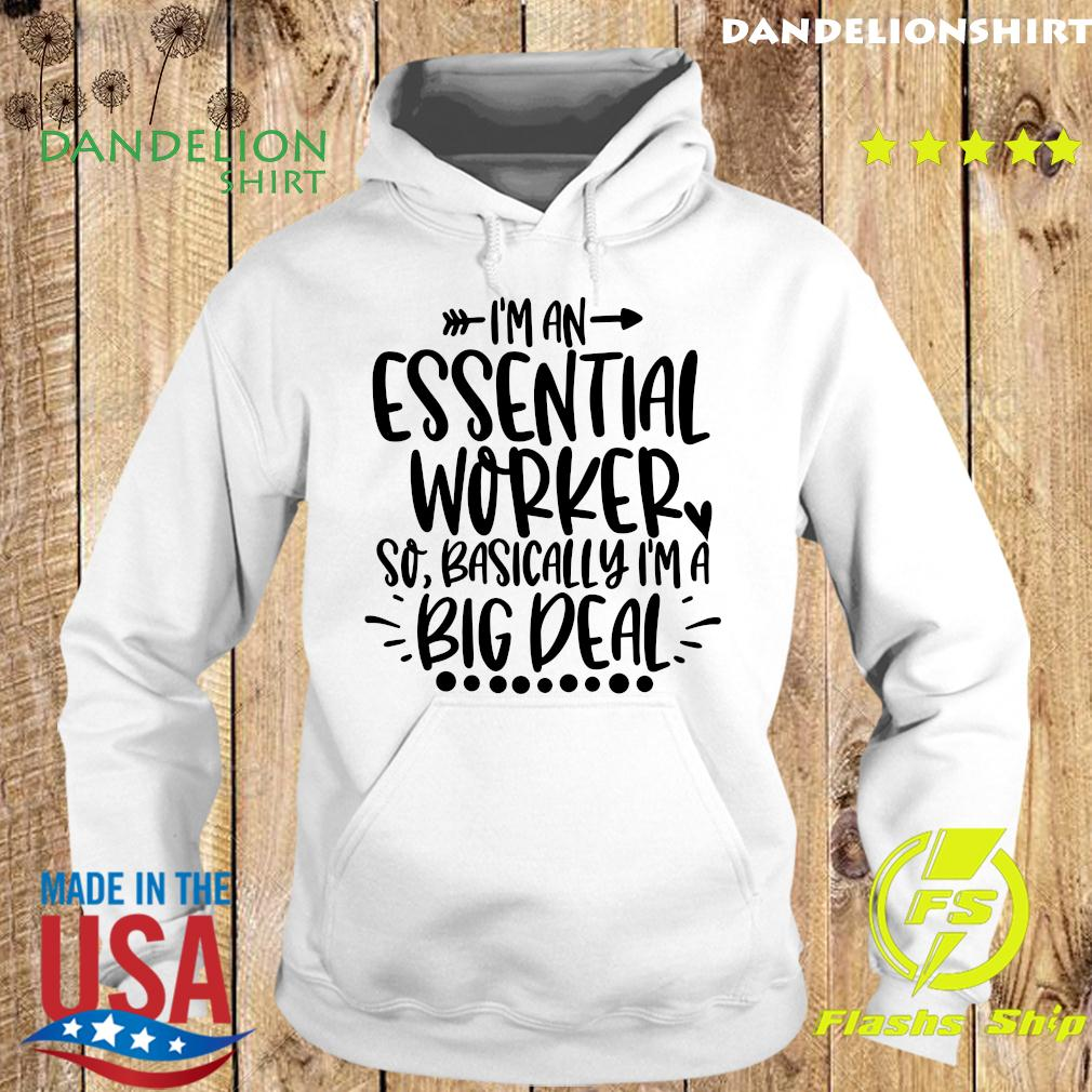 I_m An Essential Worker So Basically I'm A Big Deal Shirt Hoodie