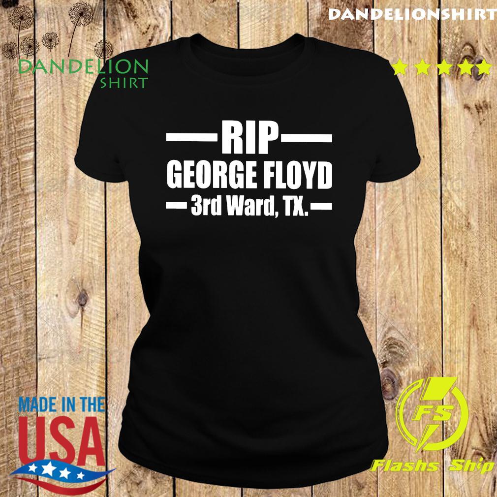 Rip George Floyd 3rd Ward Tx Shirt Ladies tee