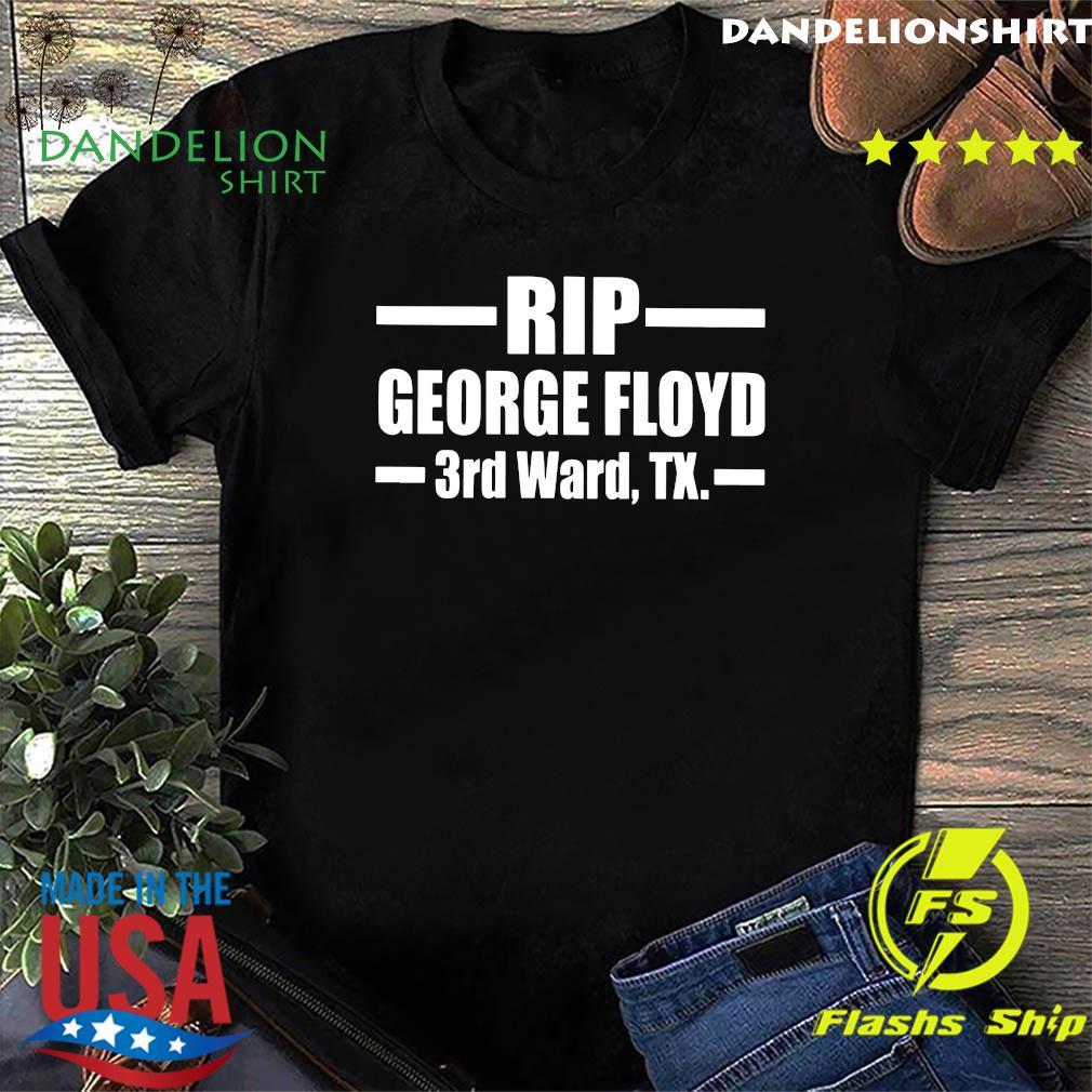 Rip George Floyd 3rd Ward Tx Shirt