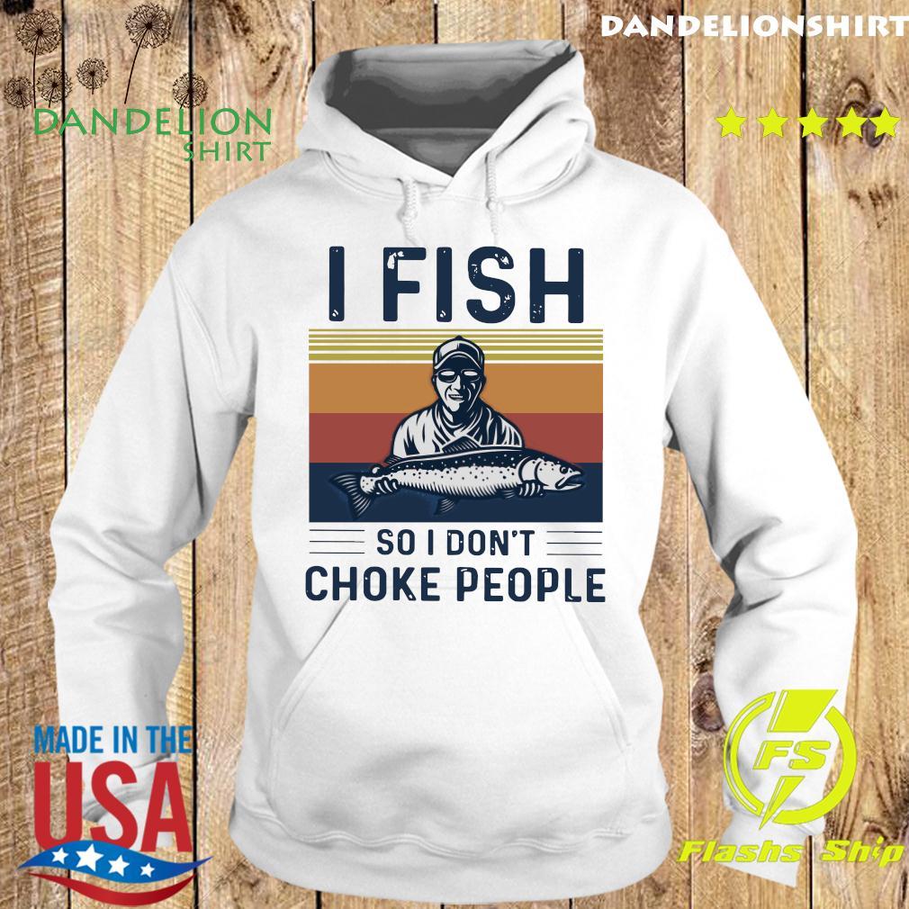 Fishing Man I Fish So I Don't Choke People Vintage Retro Shirt Hoodie