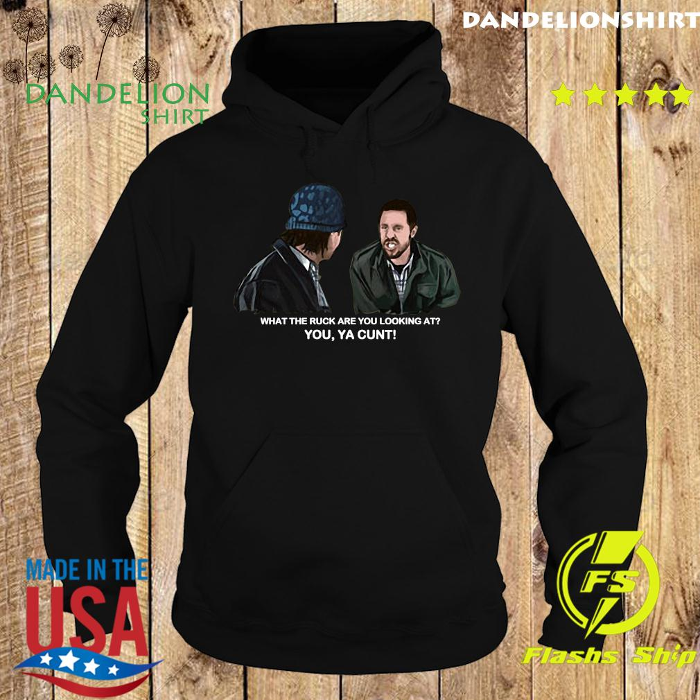 What The Ruck Are You Looking At You Ya Cunt Shirt Hoodie