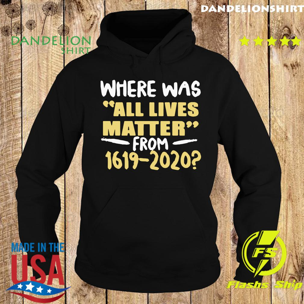 Where Was All Live Matter From 1619 2020 Shirt Hoodie