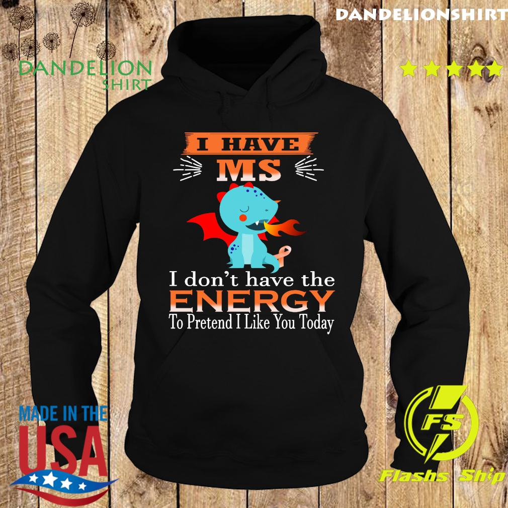 Baby Dragon I Have Ms I Don't Have The Energy To Pretend I Like You Today Shirt Hoodie