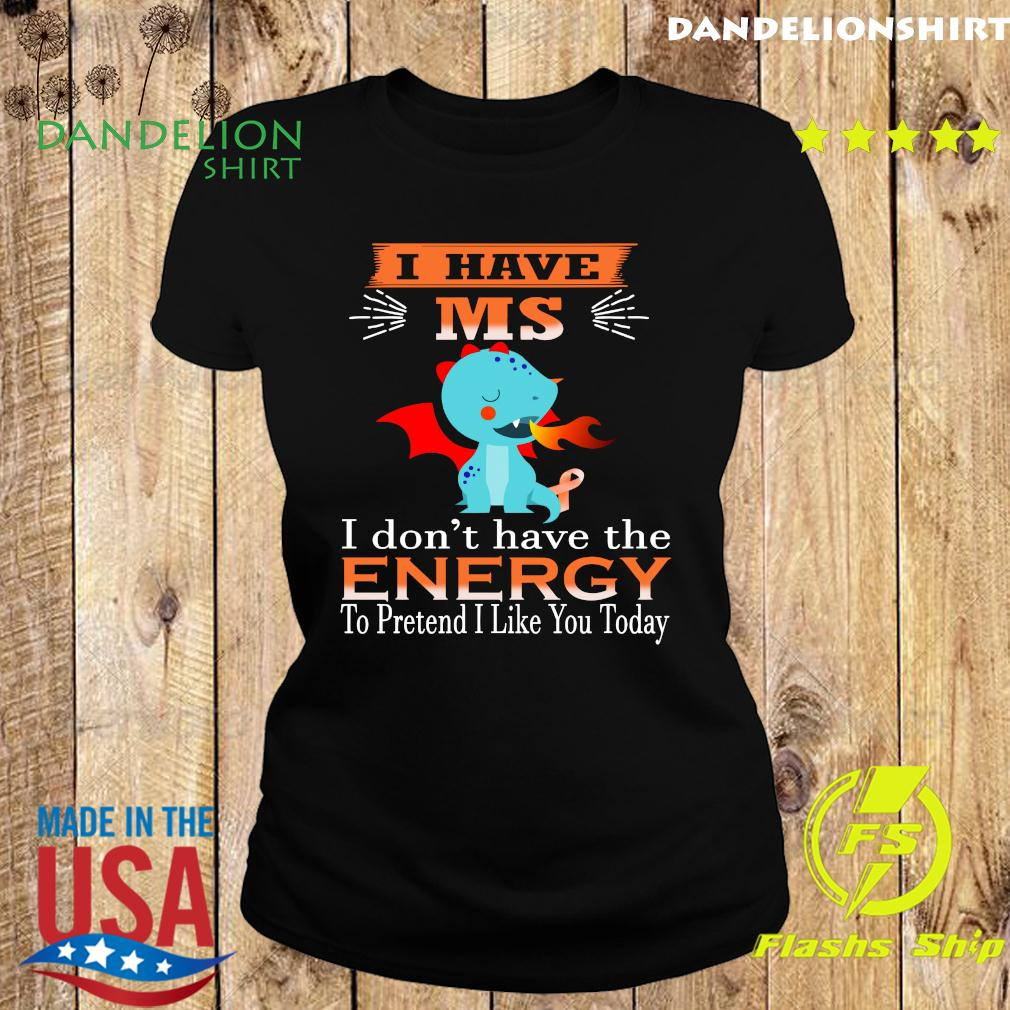 Baby Dragon I Have Ms I Don't Have The Energy To Pretend I Like You Today Shirt Ladies tee