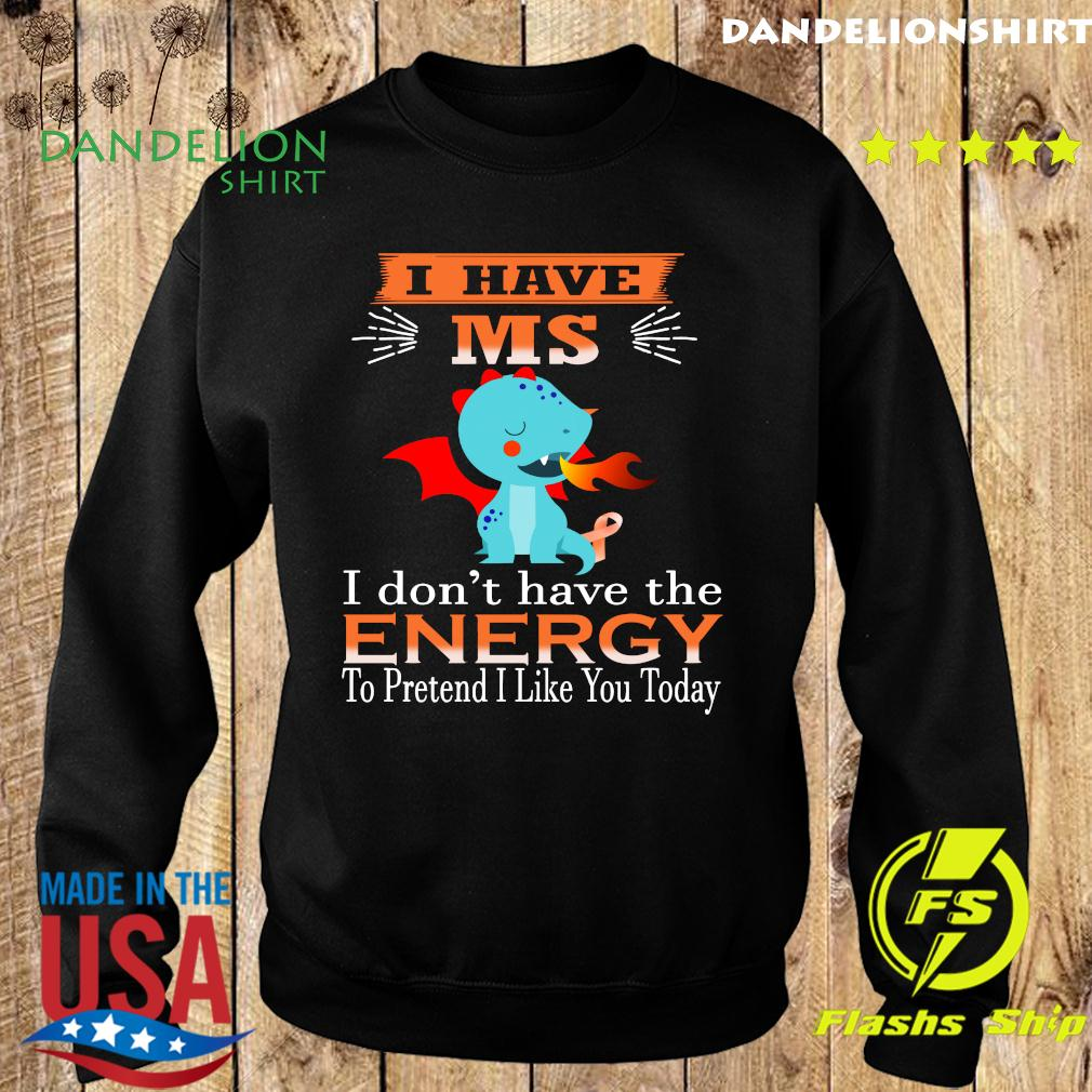 Baby Dragon I Have Ms I Don't Have The Energy To Pretend I Like You Today Shirt Sweater