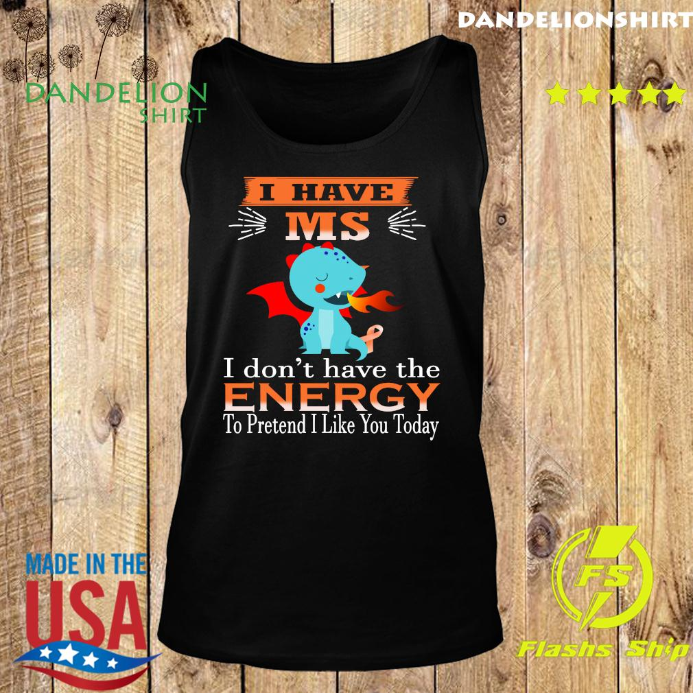 Baby Dragon I Have Ms I Don't Have The Energy To Pretend I Like You Today Shirt Tank top