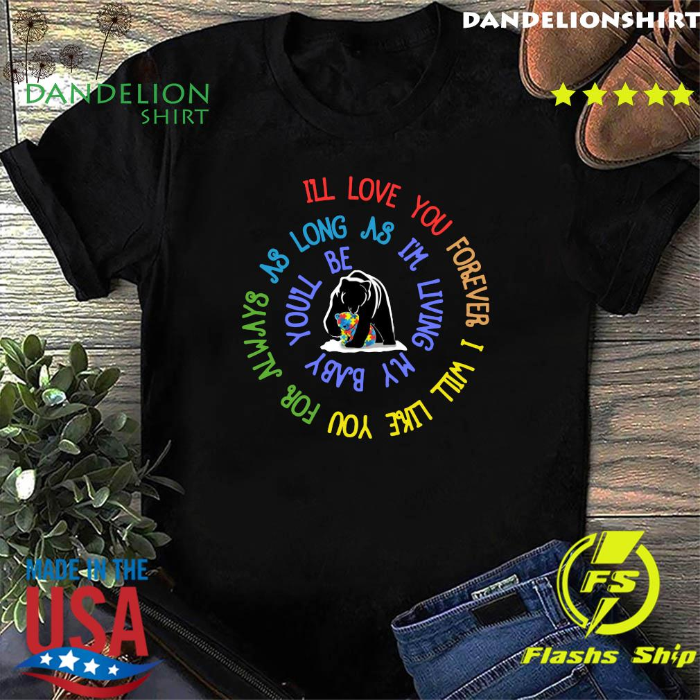Bear Lgbt I'll Love You Forever I Will Like You For Always As Long As I'm Living My Baby You'll Be Autism Shirt