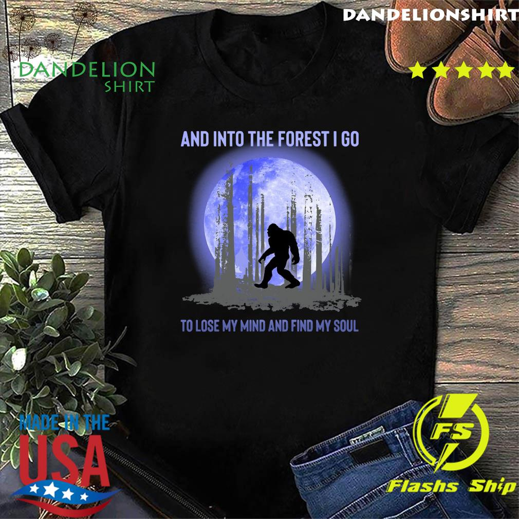 Bigfoot Moon And Into The Forest I Go To Lose My Mind And Find My Soul Shirt