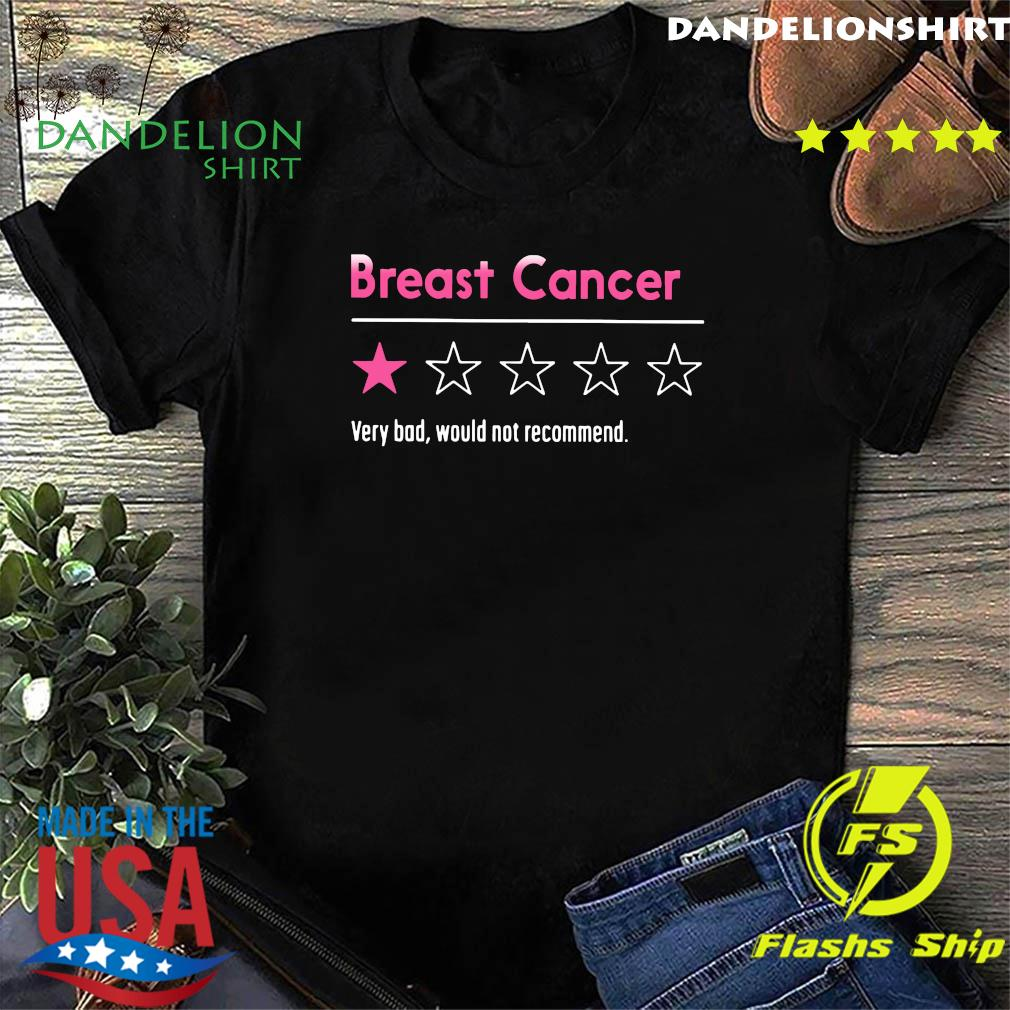 Breast Cancer Very Bad Would Not Recommend Shirt