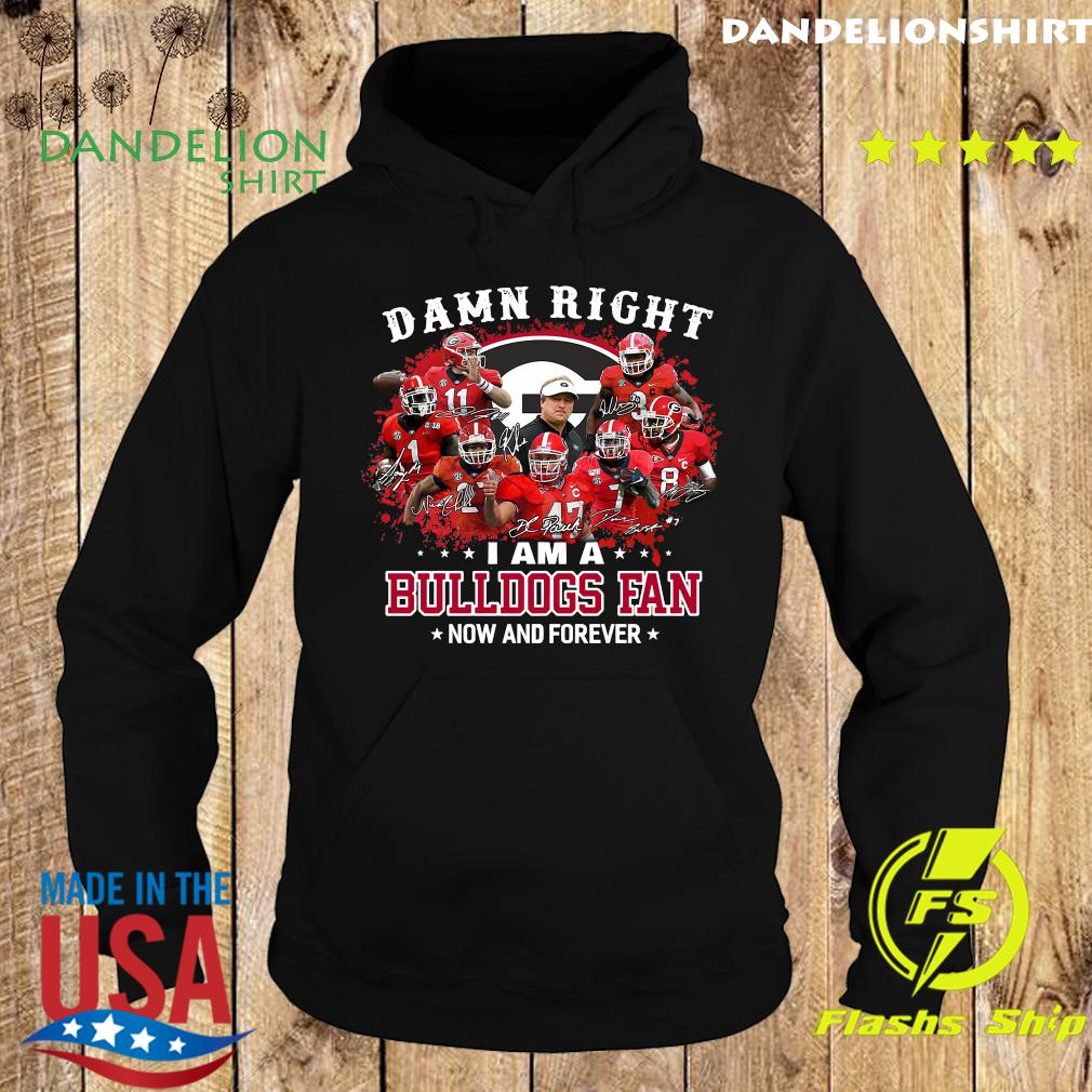 Damn Right I Am A Bulldogs Fan Now And Forever Signatures Shirt Hoodie